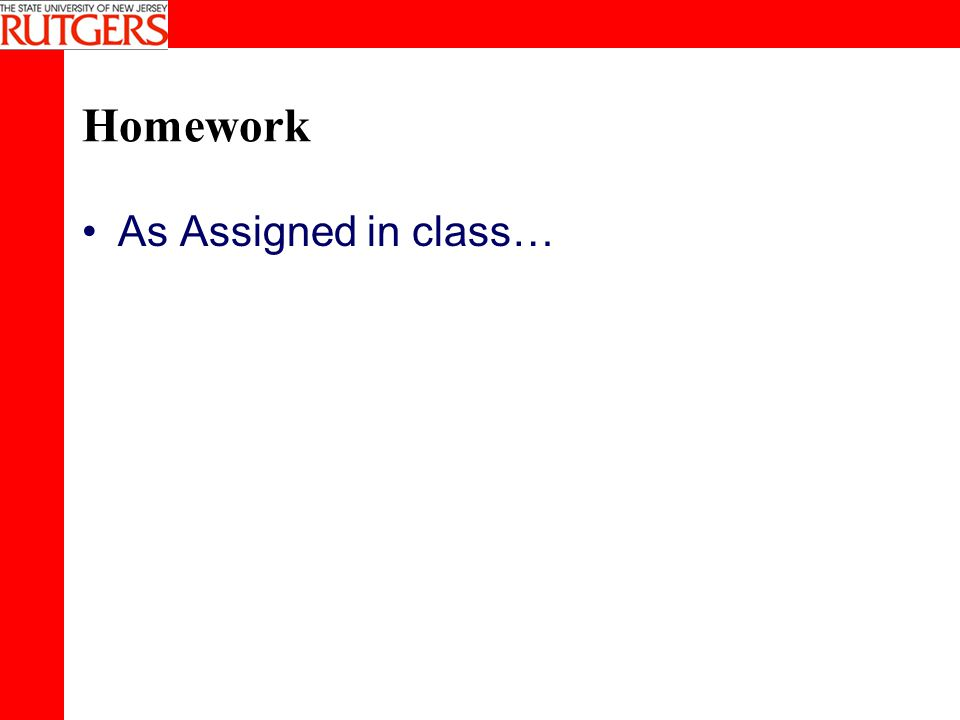 Homework As Assigned in class…