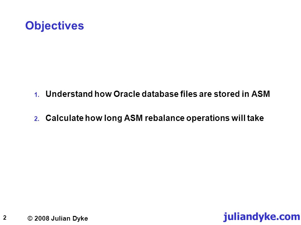 © 2008 Julian Dyke juliandyke.com 43 Redundancy ASM Supports three levels of redundancy External Redundancy Implemented externally using storage layer Most common configuration in production Normal Redundancy Two copies of each extent maintained in separate failure groups Used with extended clusters Used occasionally in production e.g.
