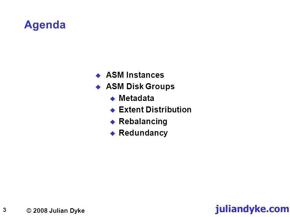 © 2008 Julian Dyke juliandyke.com 3 Agenda ASM Instances ASM Disk Groups Metadata Extent Distribution Rebalancing Redundancy