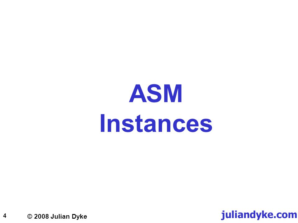 © 2008 Julian Dyke juliandyke.com 4 ASM Instances
