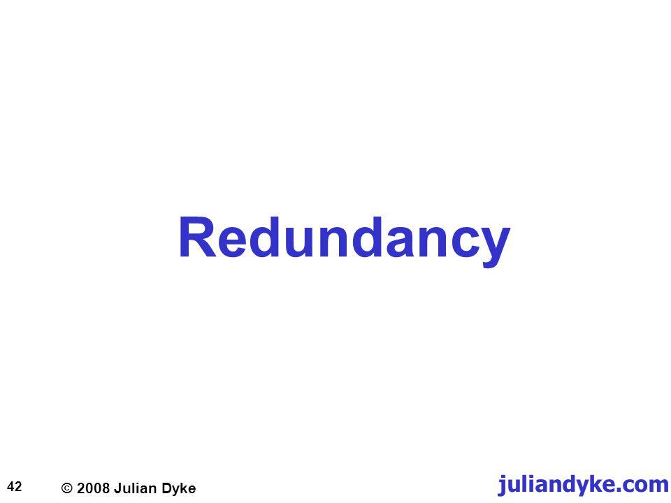 © 2008 Julian Dyke juliandyke.com 42 Redundancy