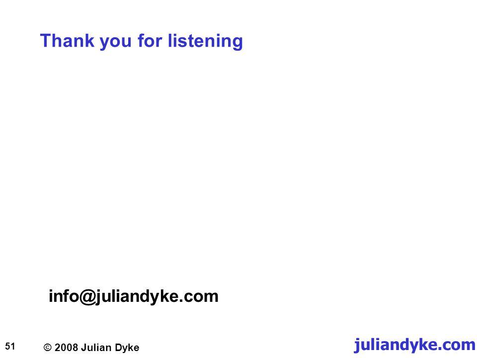 © 2008 Julian Dyke juliandyke.com 51 Thank you for listening info@juliandyke.com