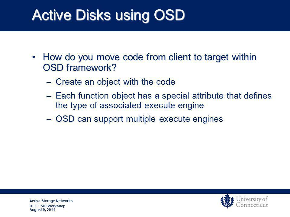 Active Storage Networks HEC FSIO Workshop August 9, 2011 Active Disks using OSD How do you move code from client to target within OSD framework How do you move code from client to target within OSD framework.