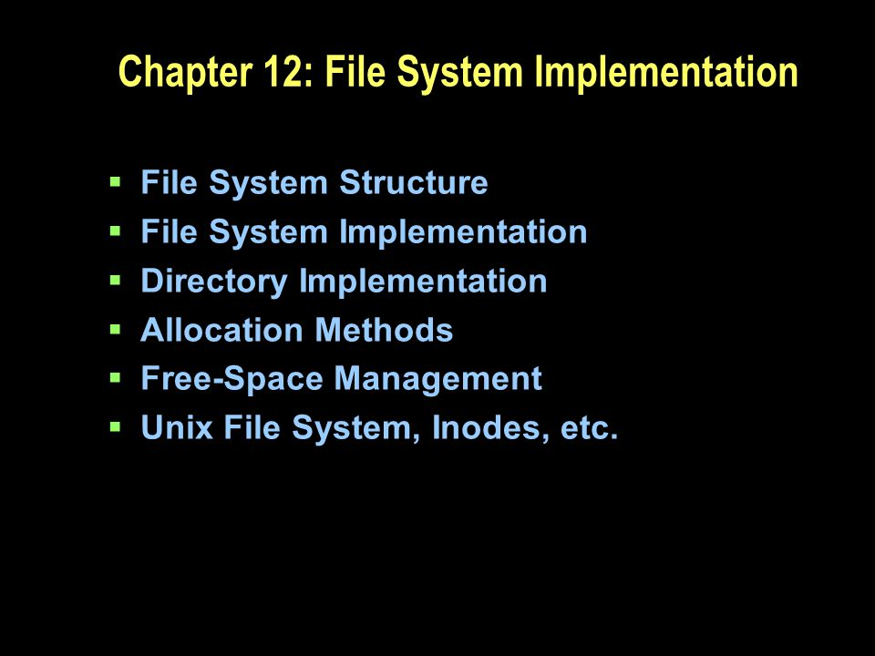Chapter 12: File System Implementation File System Structure File System Implementation Directory Implementation Allocation Methods Free-Space Managem