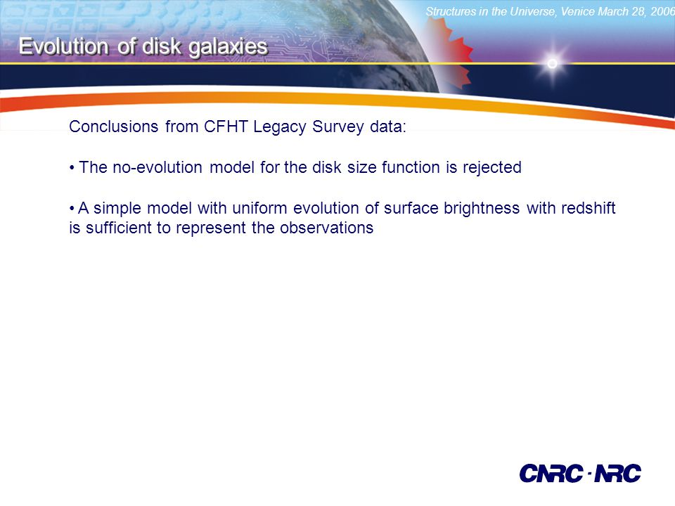 Structures in the Universe, Venice March 28, 2006 Evolution of disk galaxies Conclusions from CFHT Legacy Survey data: The no-evolution model for the