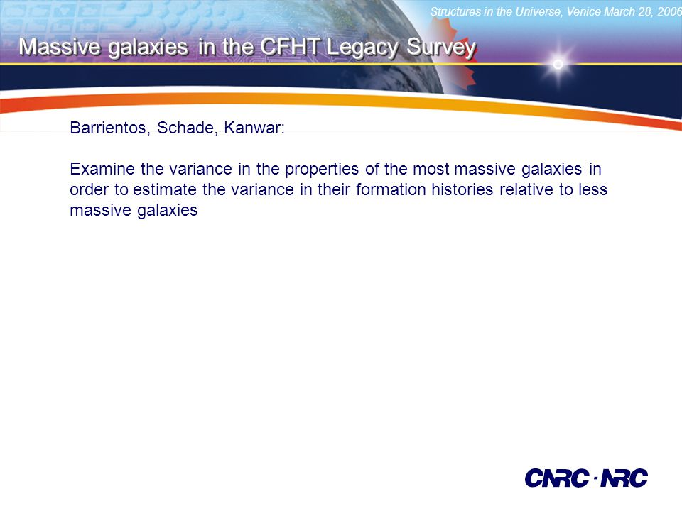 Structures in the Universe, Venice March 28, 2006 Massive galaxies in the CFHT Legacy Survey Barrientos, Schade, Kanwar: Examine the variance in the p
