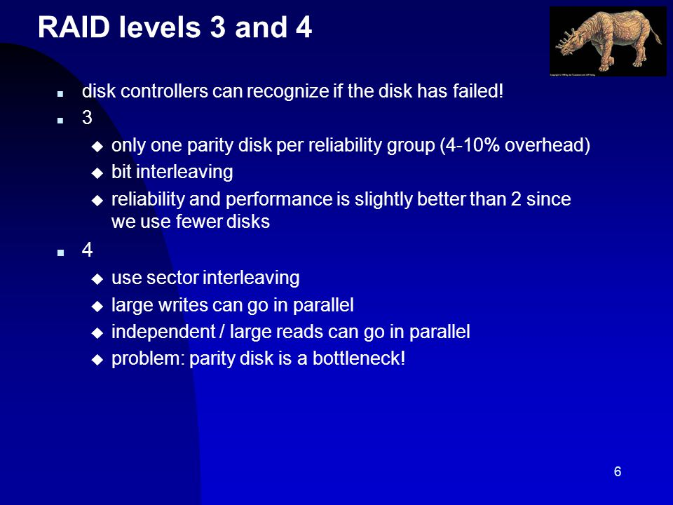 6 RAID levels 3 and 4 n disk controllers can recognize if the disk has failed.