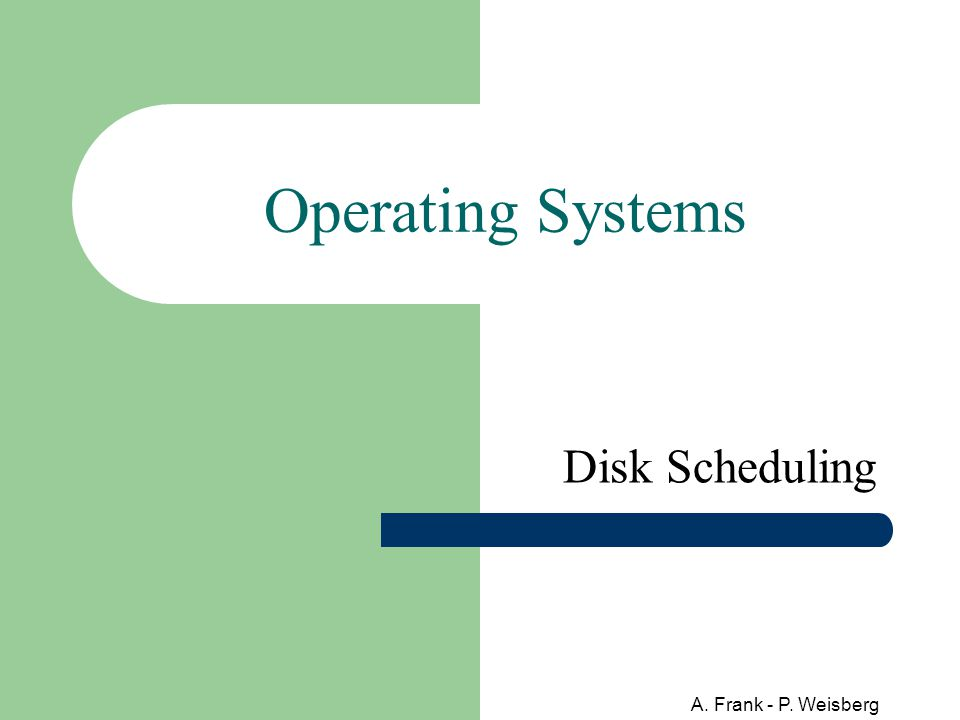 A. Frank - P. Weisberg Operating Systems Disk Scheduling