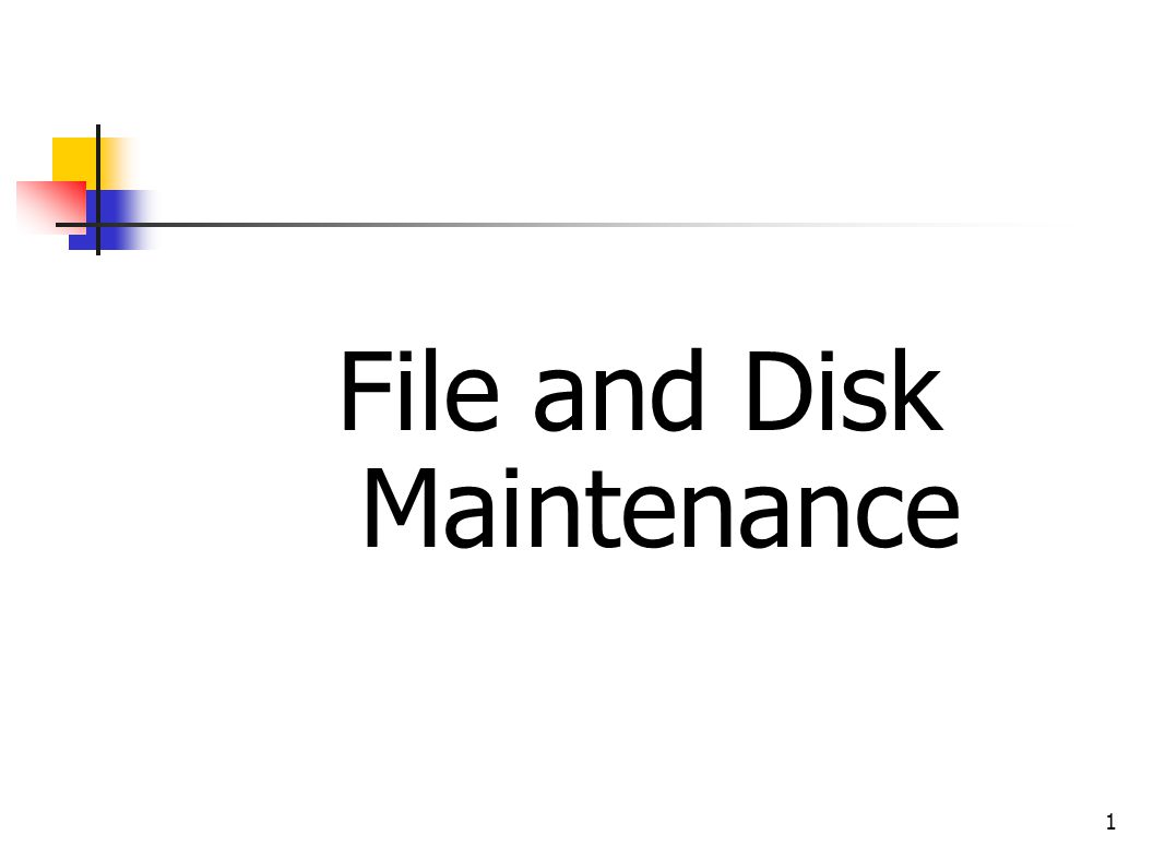 1 File and Disk Maintenance