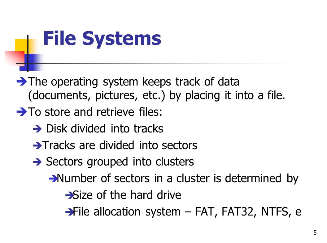 5 File Systems èThe operating system keeps track of data (documents, pictures, etc.) by placing it into a file.