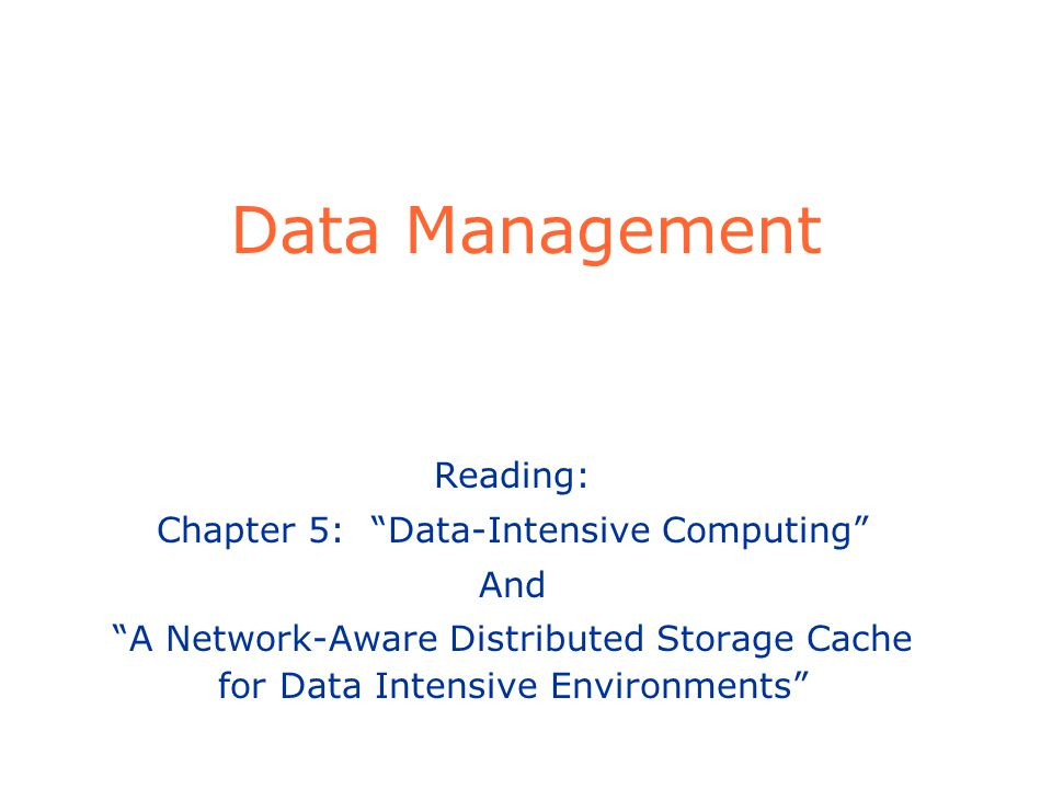 Data Management Reading: Chapter 5: Data-Intensive Computing And A Network-Aware Distributed Storage Cache for Data Intensive Environments