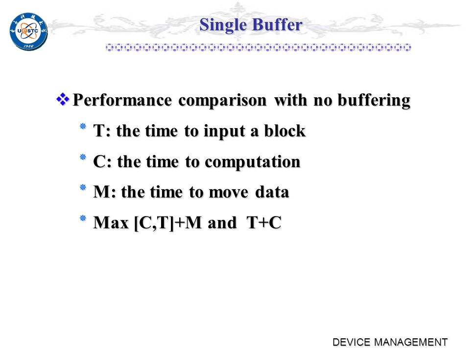 DEVICE MANAGEMENT Single Buffer Stream-oriented Stream-oriented ٭Used a line at time.