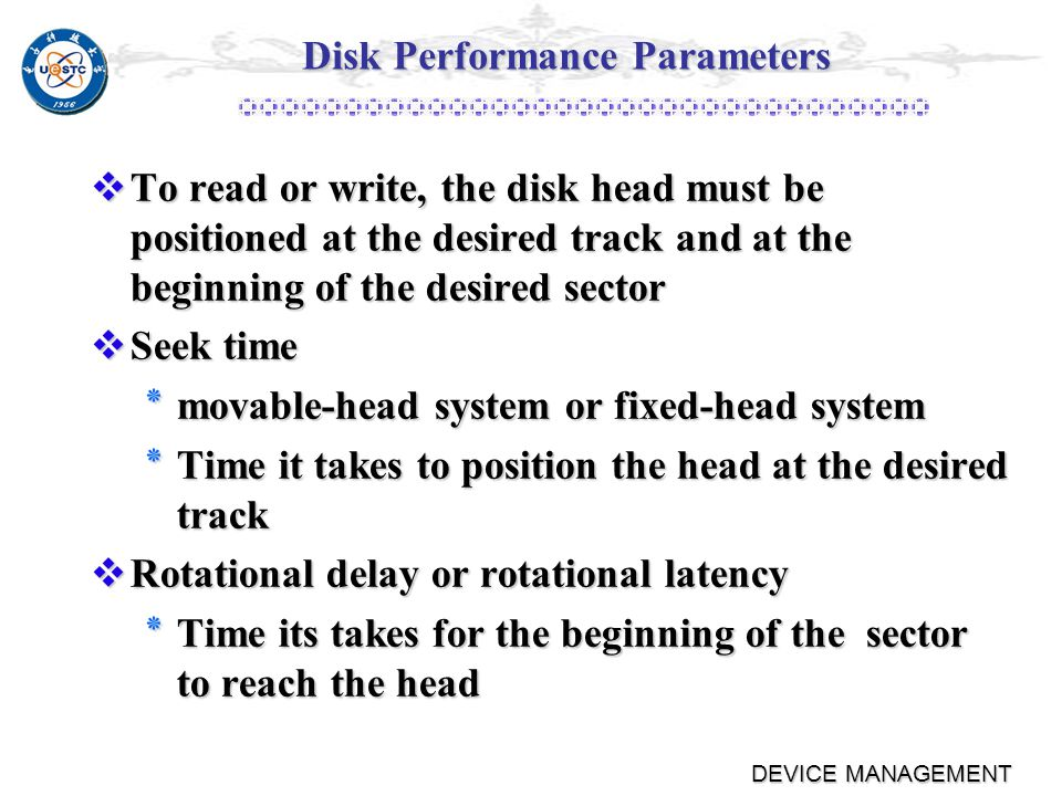 DEVICE MANAGEMENT Disk Structure Headers Headers Cylinders Cylinders Tracks Tracks Sectors Sectors Capability=headers*cylinders*sectors*byte per sector Capability=headers*cylinders*sectors*byte per sector