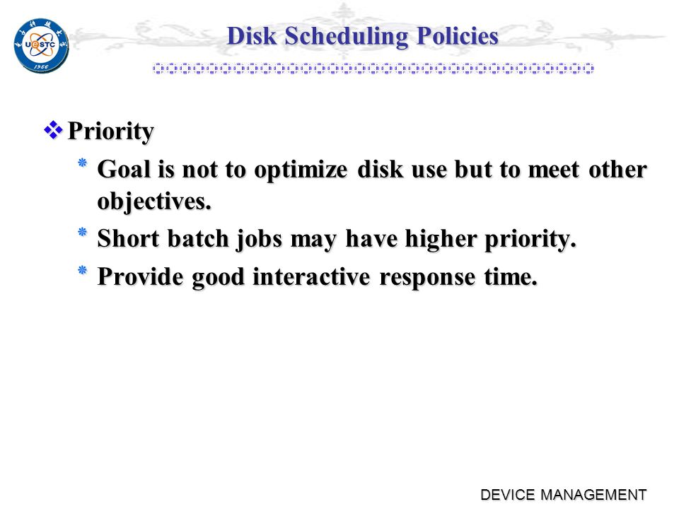 DEVICE MANAGEMENT Disk Scheduling Policies First-in, first-out (FIFO) First-in, first-out (FIFO) ٭Process request sequentially.