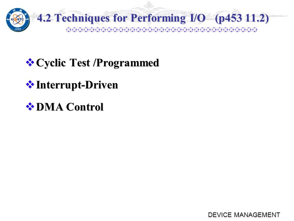 DEVICE MANAGEMENT Differences in I/O Devices Complexity of control Complexity of control Unit of transfer Unit of transfer ٭Data may be transferred as a stream of bytes for a terminal or in larger blocks for a disk Data representation Data representation ٭Encoding schemes Error conditions Error conditions ٭Devices respond to errors differently
