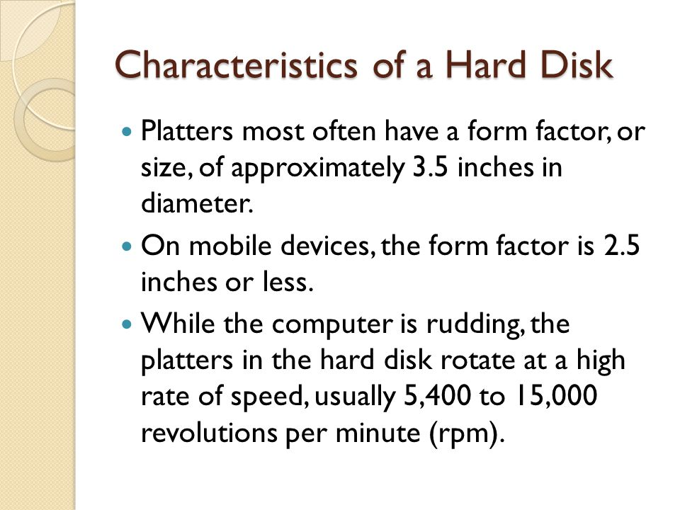 Characteristics of a Hard Disk The read/write heads are kept at a distance of about two millionths of an inch away from the disk.