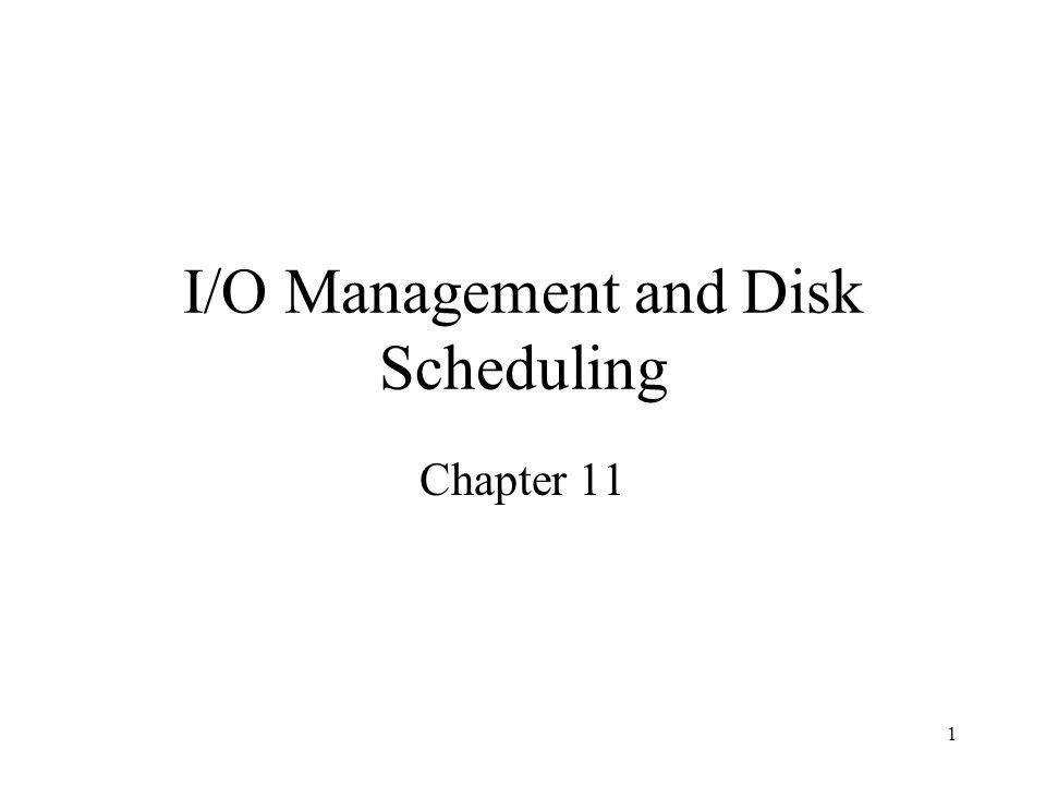 1 I/O Management and Disk Scheduling Chapter 11