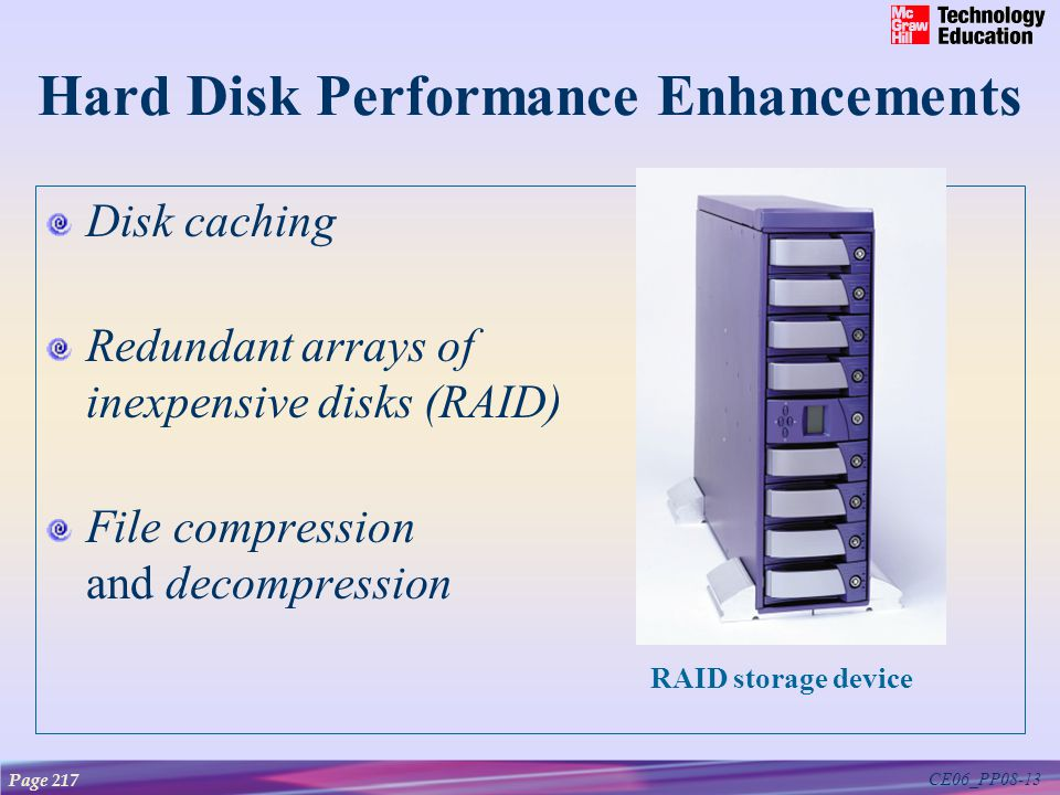 CE06_PP08-13 Hard Disk Performance Enhancements Disk caching Redundant arrays of inexpensive disks (RAID) File compression and decompression Page 217