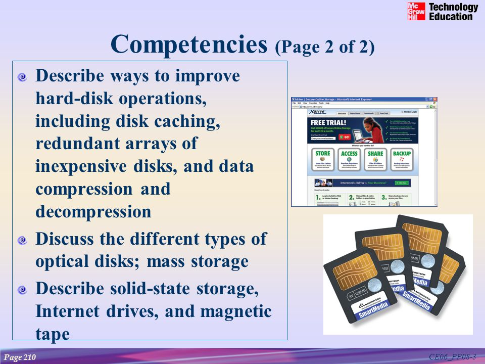 CE06_PP08-3 Competencies (Page 2 of 2) Describe ways to improve hard-disk operations, including disk caching, redundant arrays of inexpensive disks, a
