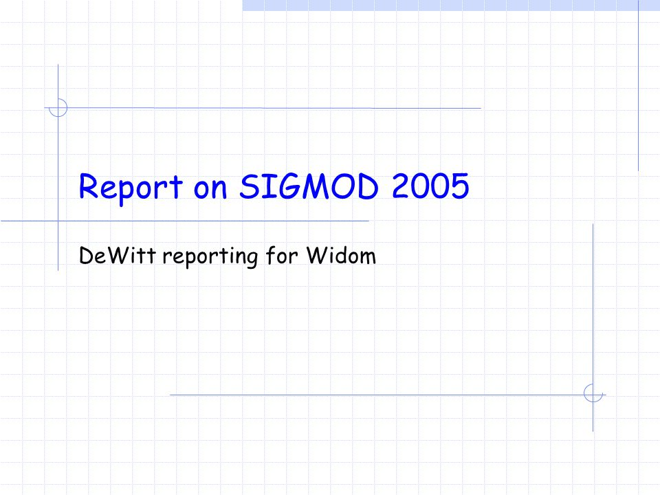 Report on SIGMOD 2005 DeWitt reporting for Widom