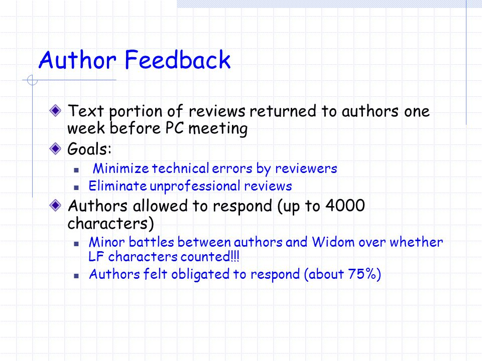 Author Feedback Text portion of reviews returned to authors one week before PC meeting Goals: Minimize technical errors by reviewers Eliminate unprofe