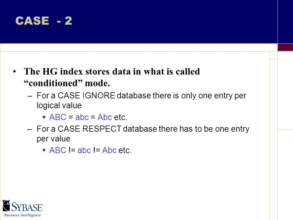 CASE - 2 The HG index stores data in what is called conditioned mode.