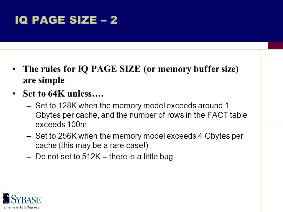 IQ PAGE SIZE – 2 The rules for IQ PAGE SIZE (or memory buffer size) are simple Set to 64K unless….