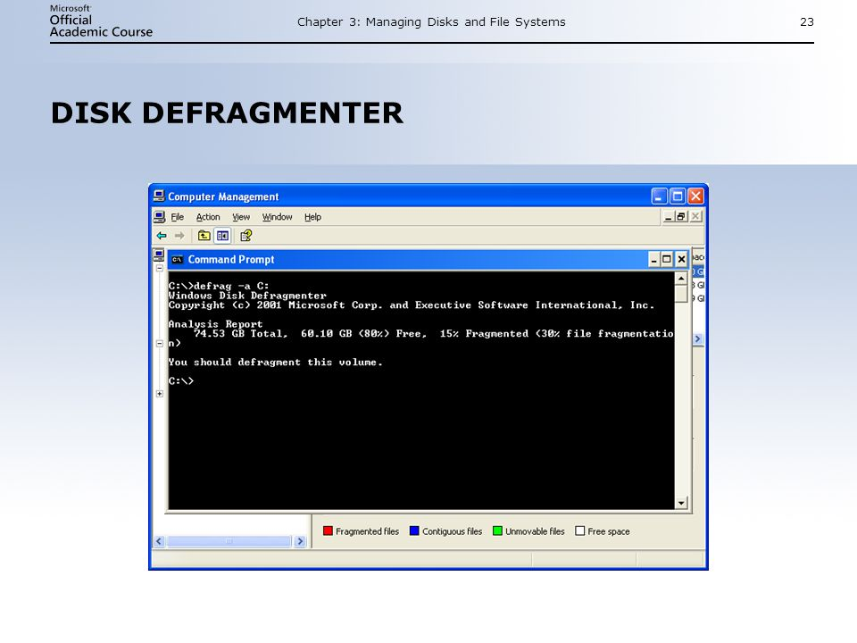 Chapter 3: Managing Disks and File Systems23 DISK DEFRAGMENTER