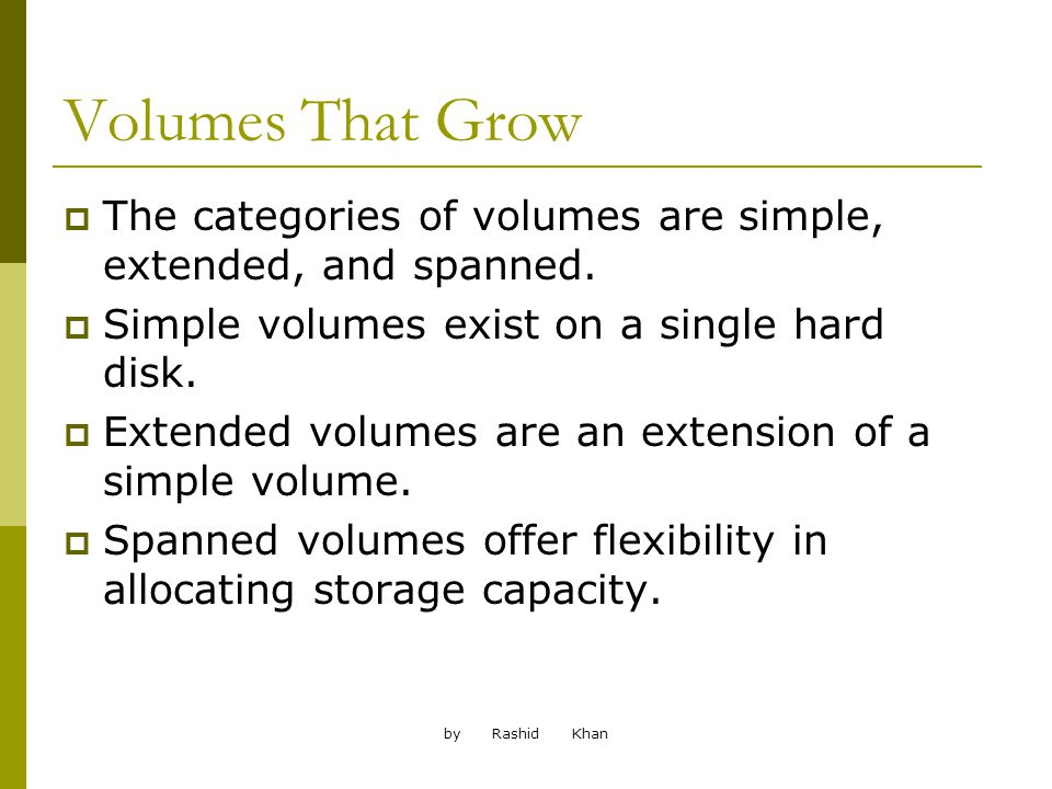 by Rashid Khan Volumes That Grow The categories of volumes are simple, extended, and spanned.
