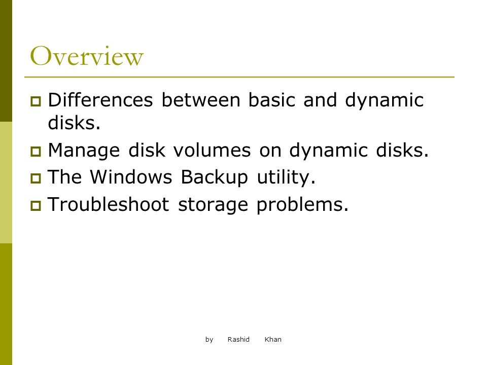 by Rashid Khan Overview Differences between basic and dynamic disks.