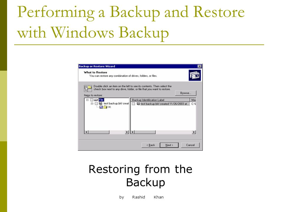 by Rashid Khan Performing a Backup and Restore with Windows Backup Restoring from the Backup