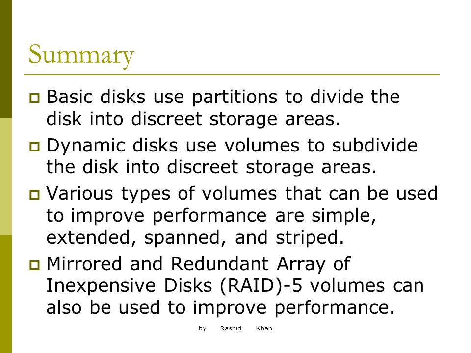 by Rashid Khan Summary Basic disks use partitions to divide the disk into discreet storage areas.