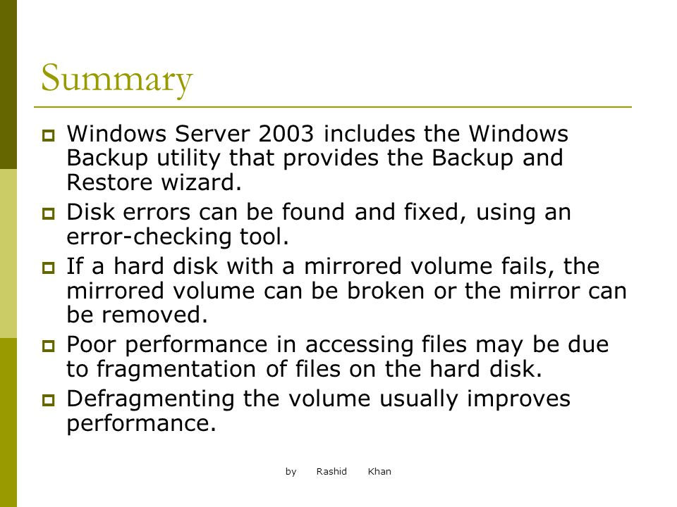 by Rashid Khan Summary Windows Server 2003 includes the Windows Backup utility that provides the Backup and Restore wizard.