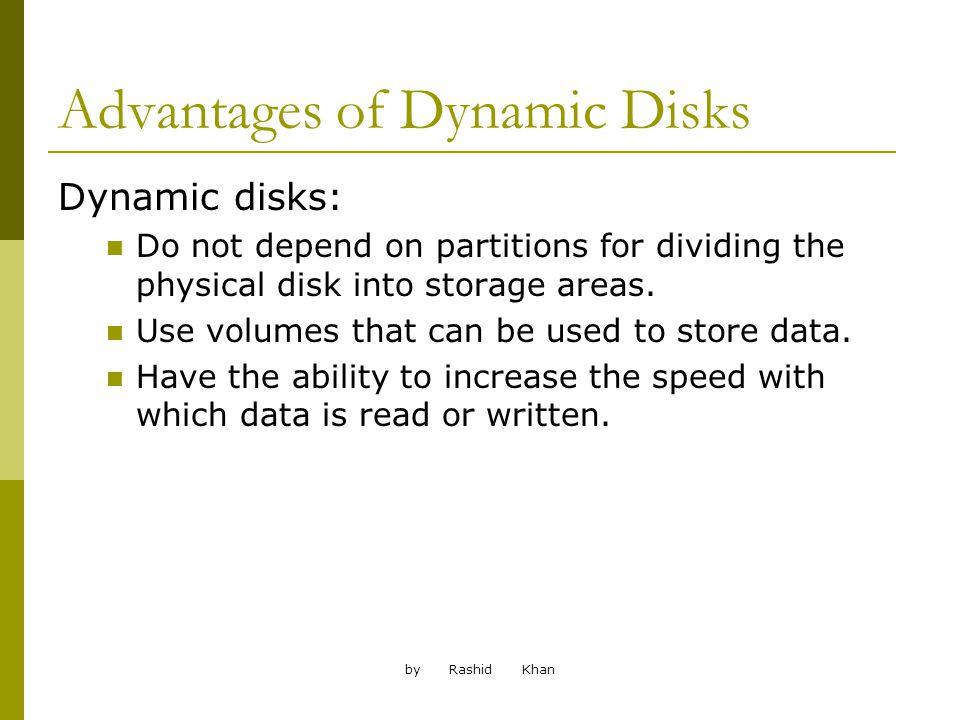 by Rashid Khan Advantages of Dynamic Disks Dynamic disks provide fault tolerance by: Creating live backups of data.