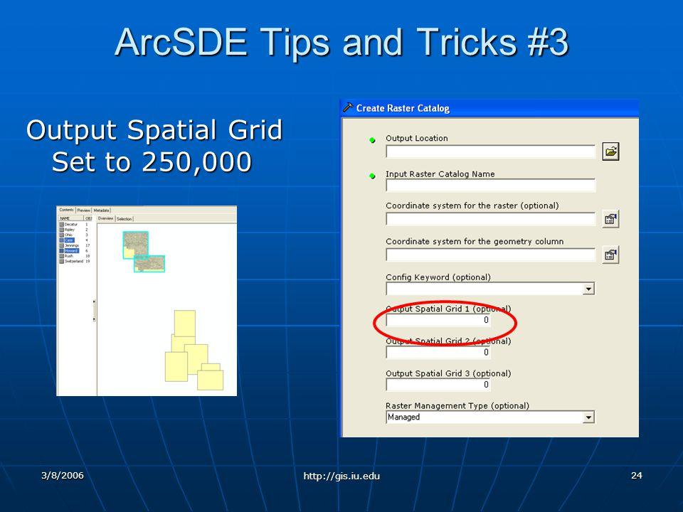 3/8/2006 http://gis.iu.edu 24 ArcSDE Tips and Tricks #3 Output Spatial Grid Set to 250,000