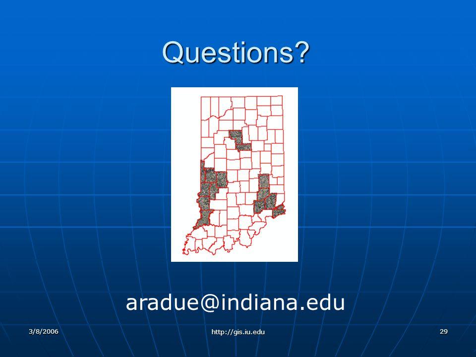 3/8/2006 http://gis.iu.edu 29 Questions aradue@indiana.edu