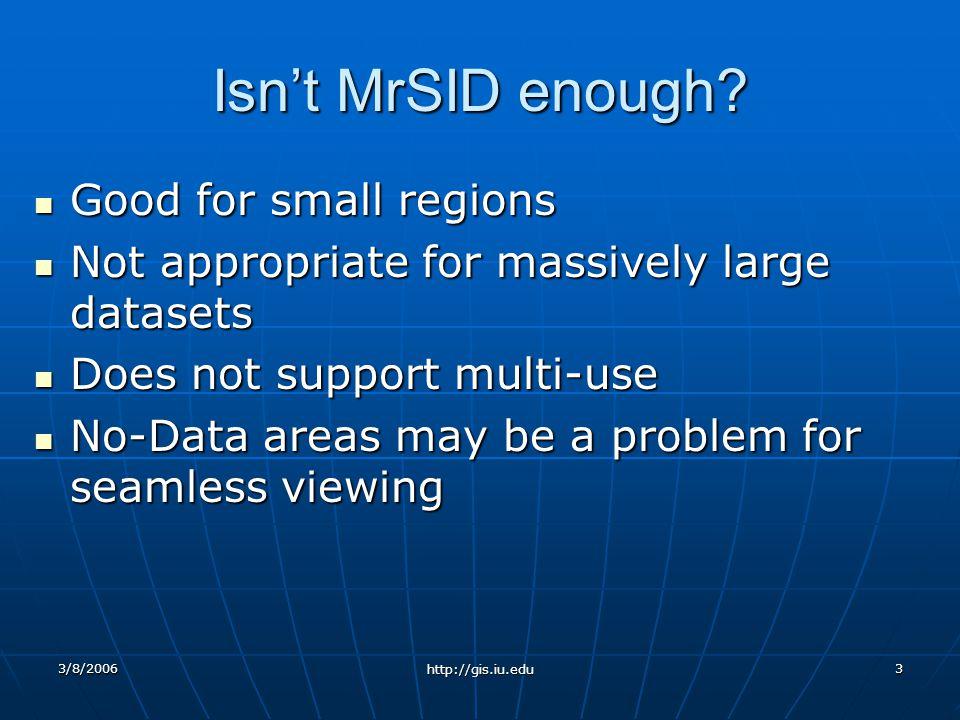 3/8/2006 http://gis.iu.edu 3 Isnt MrSID enough.