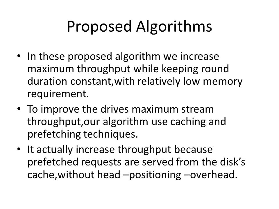 Proposed Algorithms In these proposed algorithm we increase maximum throughput while keeping round duration constant,with relatively low memory requirement.