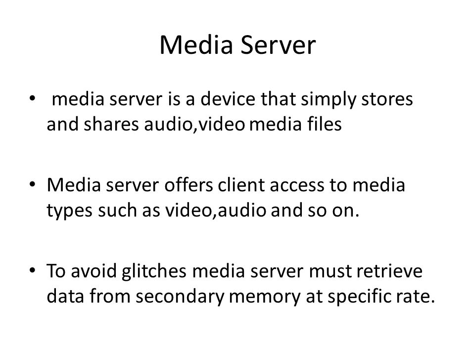 Media Server media server is a device that simply stores and shares audio,video media files Media server offers client access to media types such as video,audio and so on.