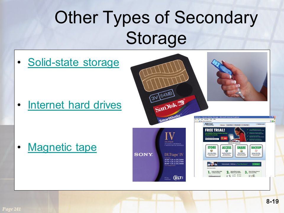 8-19 Other Types of Secondary Storage Solid-state storage Internet hard drives Magnetic tape Page 241