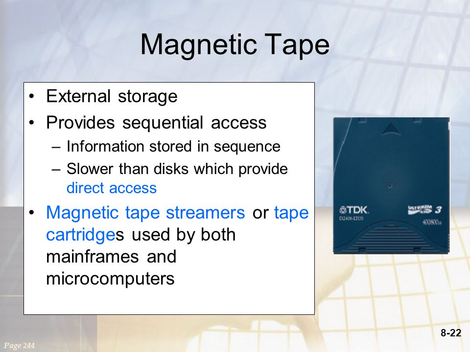8-22 Magnetic Tape External storage Provides sequential access –Information stored in sequence –Slower than disks which provide direct access Magnetic