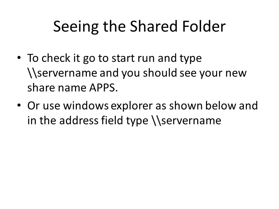 Seeing the Shared Folder To check it go to start run and type \\servername and you should see your new share name APPS.
