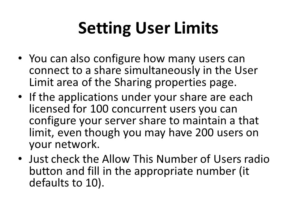 Setting User Limits You can also configure how many users can connect to a share simultaneously in the User Limit area of the Sharing properties page.