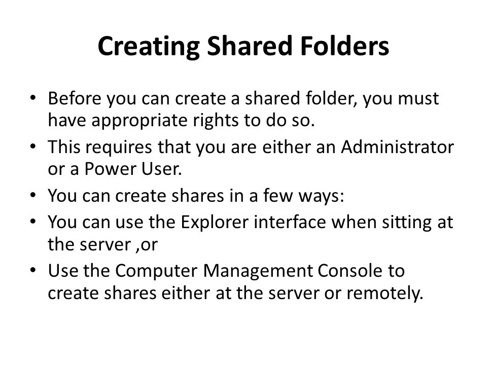 Creating Shared Folders Before you can create a shared folder, you must have appropriate rights to do so.