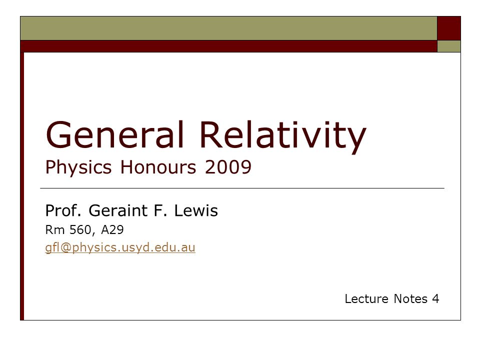 General Relativity Physics Honours 2009 Prof. Geraint F.