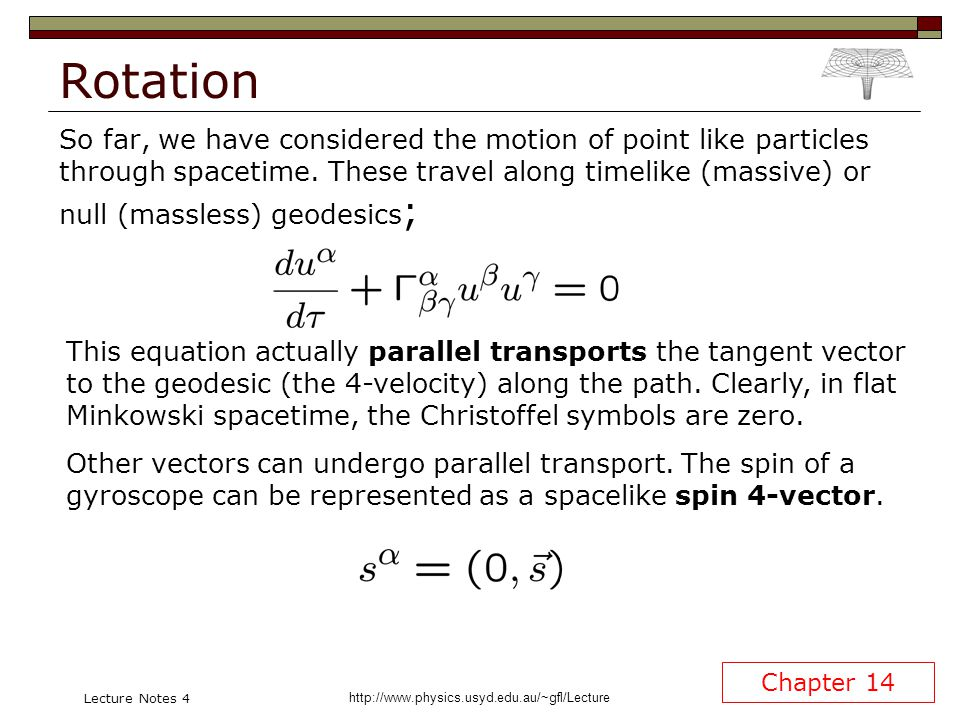 http://www.physics.usyd.edu.au/~gfl/Lecture Lecture Notes 4 Rotation Chapter 14 So far, we have considered the motion of point like particles through spacetime.