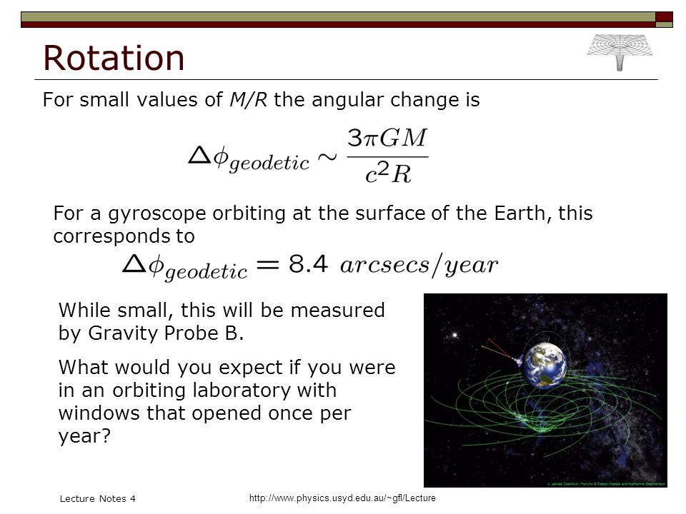 http://www.physics.usyd.edu.au/~gfl/Lecture Lecture Notes 4 Rotation For small values of M/R the angular change is For a gyroscope orbiting at the sur