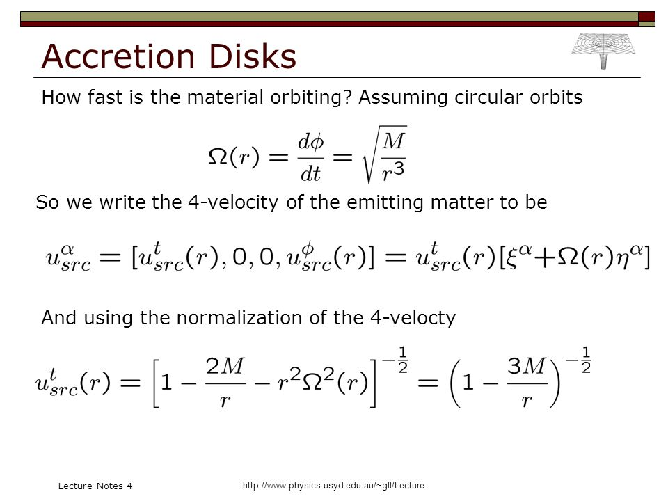 http://www.physics.usyd.edu.au/~gfl/Lecture Lecture Notes 4 Accretion Disks How fast is the material orbiting? Assuming circular orbits So we write th