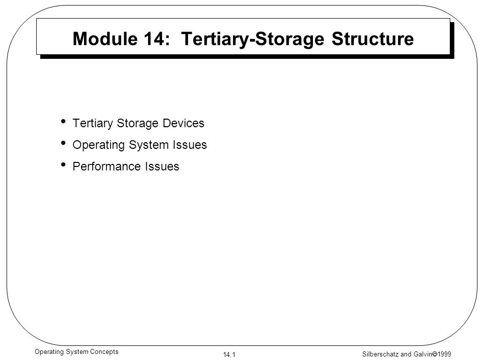 Silberschatz and Galvin 1999 14.1 Operating System Concepts Module 14: Tertiary-Storage Structure Tertiary Storage Devices Operating System Issues Per