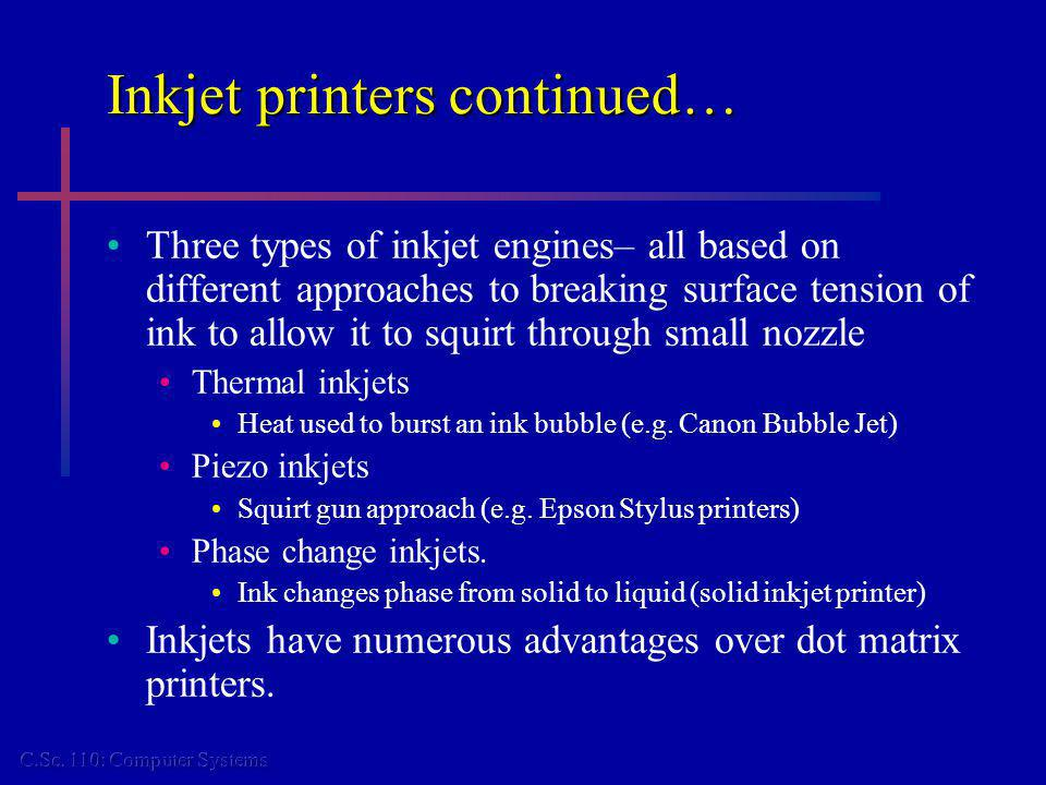 Inkjet printers continued… Three types of inkjet engines– all based on different approaches to breaking surface tension of ink to allow it to squirt t
